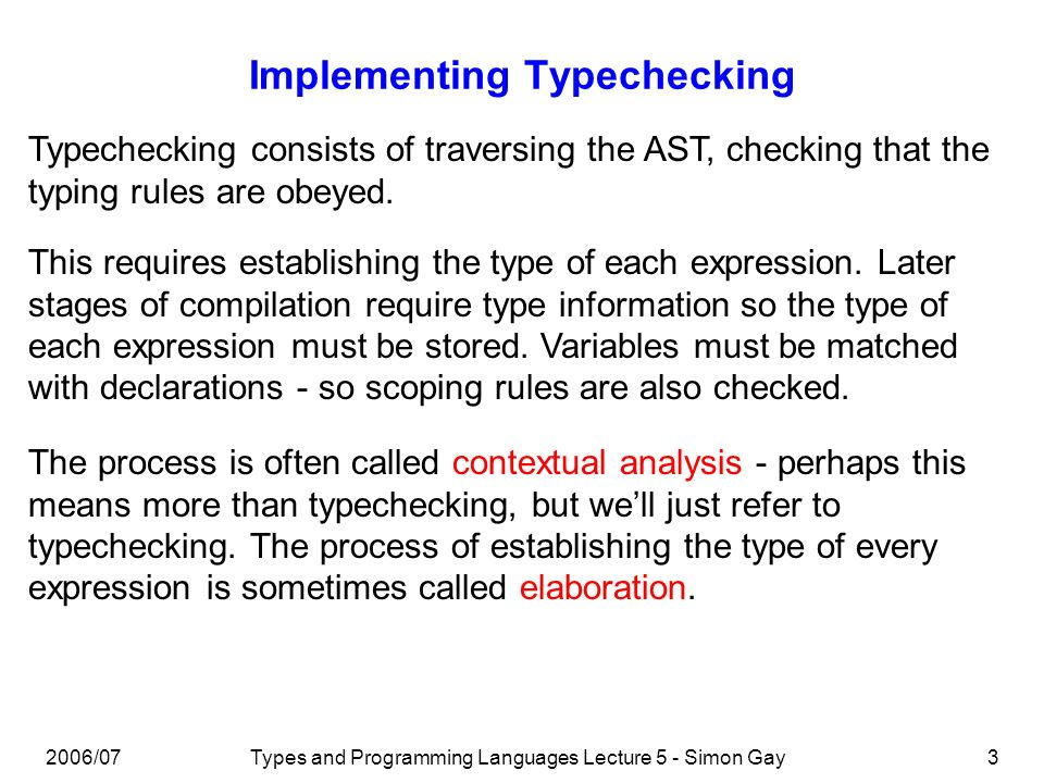 2006/07Types and Programming Languages Lecture 5 - Simon Gay4 Example: Typechecking a Triangle Program The following simple program is written in Triangle, a Pascal-like language defined by Watt and Brown in their book Programming Language Processors in Java.