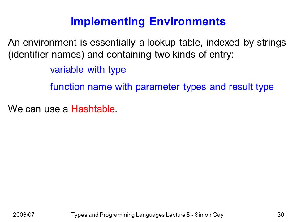 2006/07Types and Programming Languages Lecture 5 - Simon Gay31 Nested Scopes We must deal with nesting of scopes.