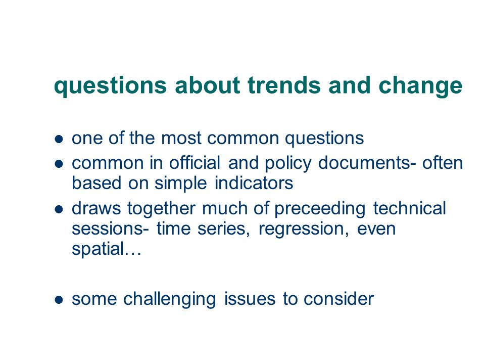 questions about trends and change one of the most common questions common in official and policy documents- often based on simple indicators draws tog