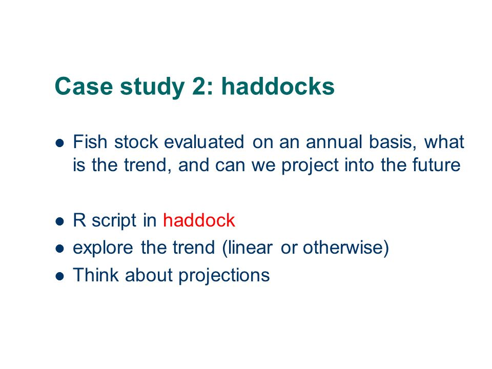 Case study 2: haddocks Fish stock evaluated on an annual basis, what is the trend, and can we project into the future R script in haddock explore the