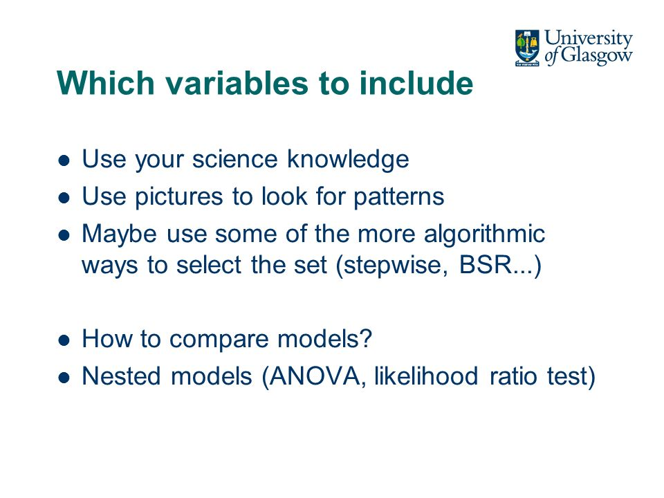 Which variables to include Use your science knowledge Use pictures to look for patterns Maybe use some of the more algorithmic ways to select the set (stepwise, BSR...) How to compare models.