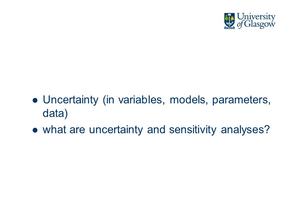 Uncertainty (in variables, models, parameters, data) what are uncertainty and sensitivity analyses?