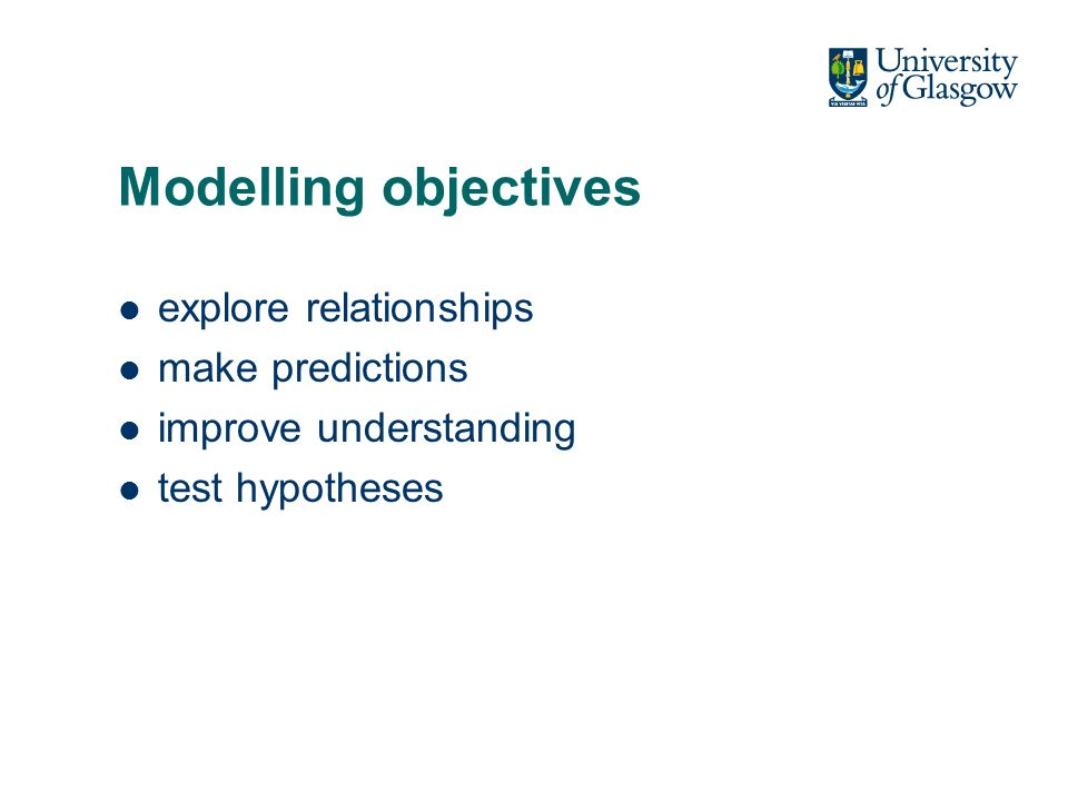 Modelling objectives explore relationships make predictions improve understanding test hypotheses