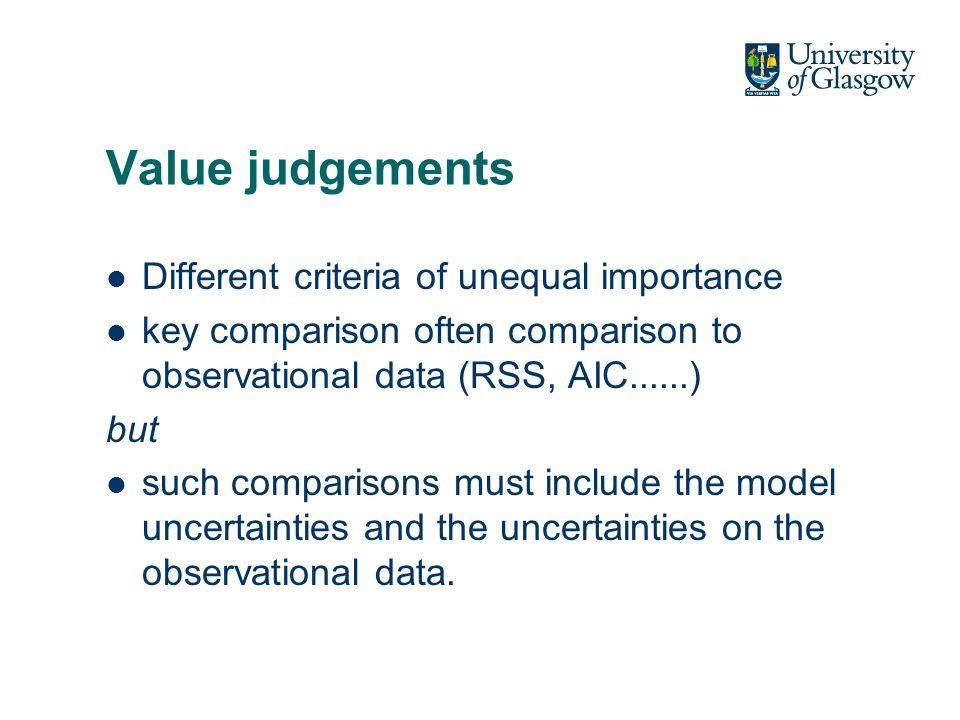 Value judgements Different criteria of unequal importance key comparison often comparison to observational data (RSS, AIC......) but such comparisons