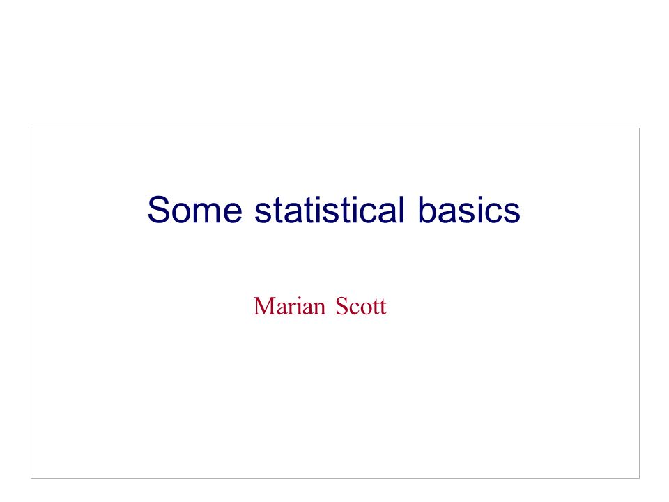 Some statistical basics Marian Scott
