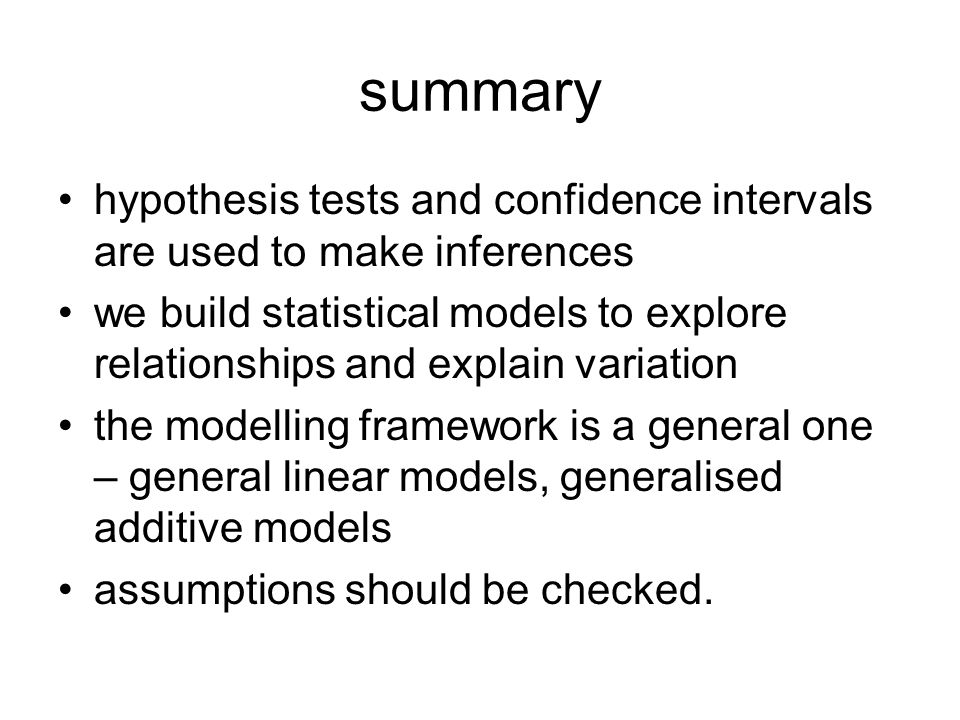 summary hypothesis tests and confidence intervals are used to make inferences we build statistical models to explore relationships and explain variati