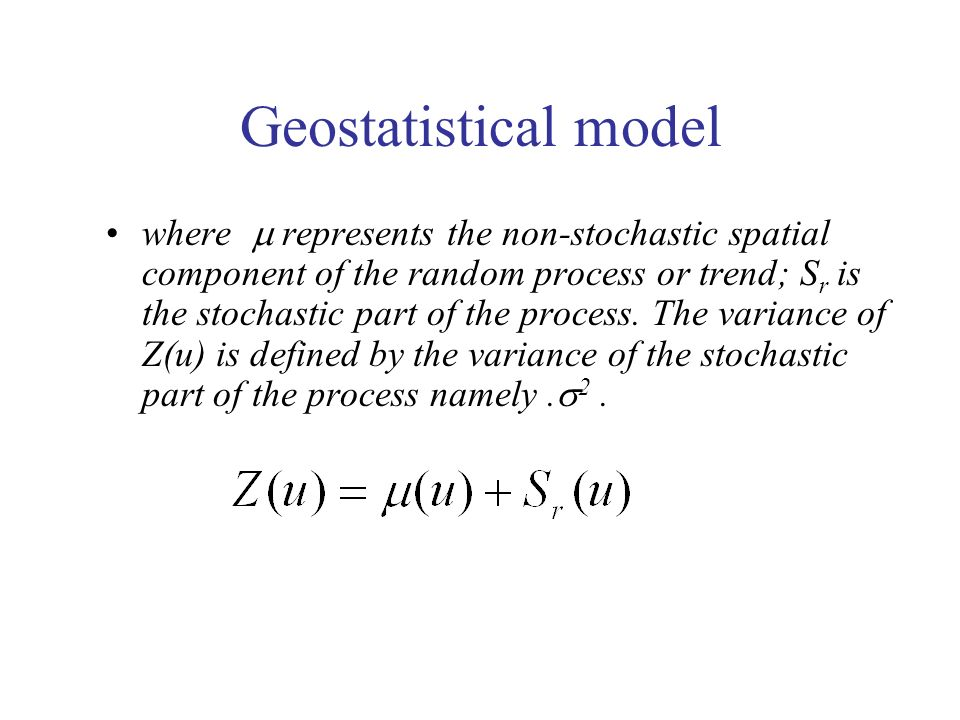 Geostatistical model where represents the non-stochastic spatial component of the random process or trend; S r is the stochastic part of the process.