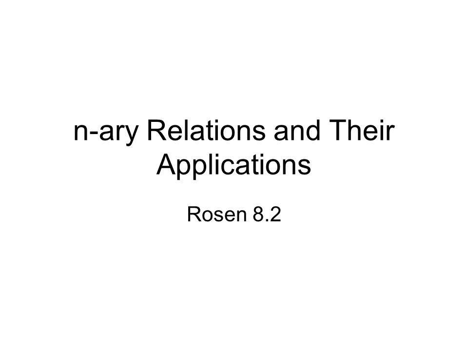 n-ary Relations and Their Applications Rosen 8.2