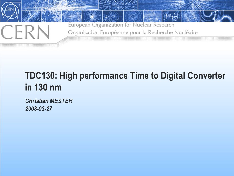 TDC130: High performance Time to Digital Converter in 130 nm Christian MESTER 2008-03-27
