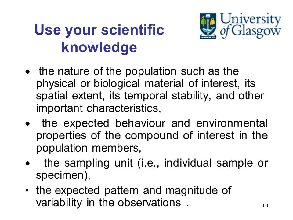 10 Use your scientific knowledge the nature of the population such as the physical or biological material of interest, its spatial extent, its tempora