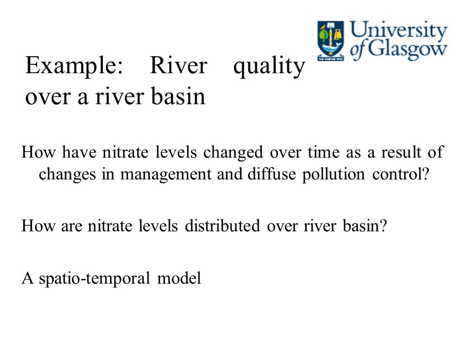 Example: River quality over a river basin How have nitrate levels changed over time as a result of changes in management and diffuse pollution control