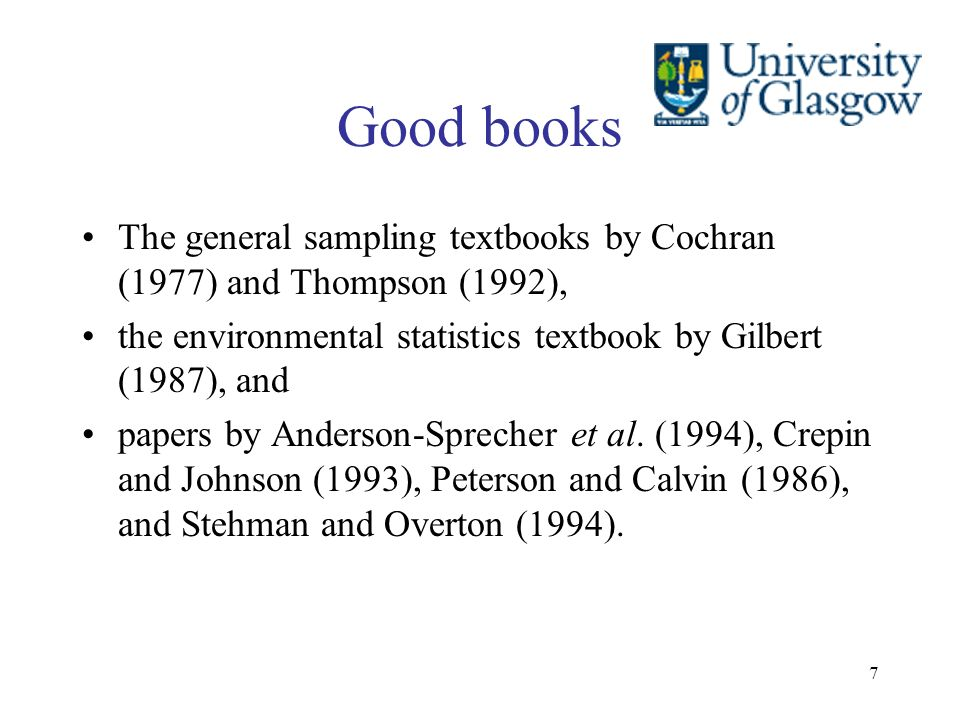 7 Good books The general sampling textbooks by Cochran (1977) and Thompson (1992), the environmental statistics textbook by Gilbert (1987), and papers