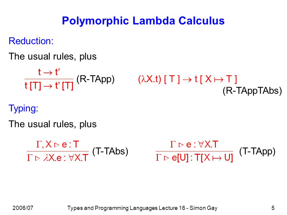 2006/07Types and Programming Languages Lecture 16 - Simon Gay6 Polymorphic Lambda Calculus Example: double = X.