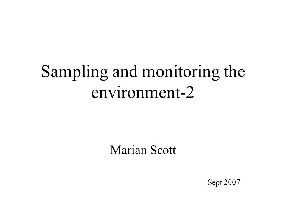 Sampling and monitoring the environment-2 Marian Scott Sept 2007