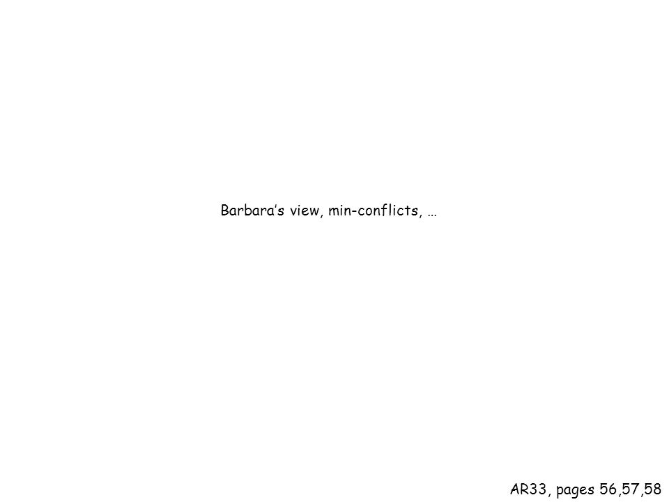 Barbaras view, min-conflicts, … AR33, pages 56,57,58