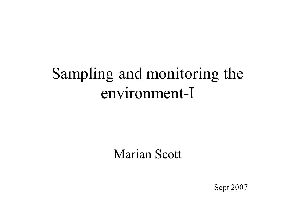 Sampling and monitoring the environment-I Marian Scott Sept 2007