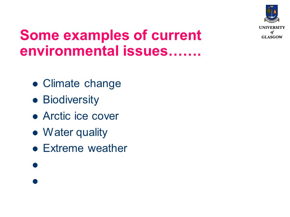 Some examples of current environmental issues……. Climate change Biodiversity Arctic ice cover Water quality Extreme weather