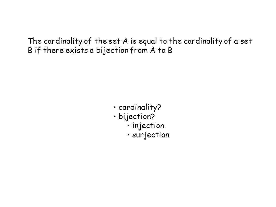 The cardinality of the set A is equal to the cardinality of a set B if there exists a bijection from A to B cardinality.