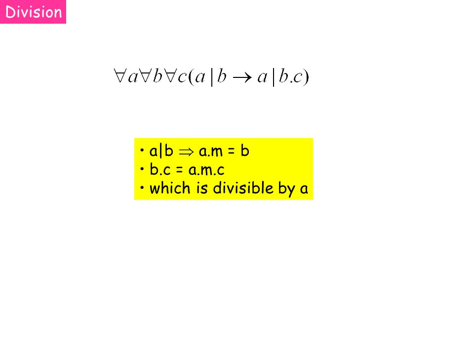 a|b a.m = b b.c = a.m.c which is divisible by a Division