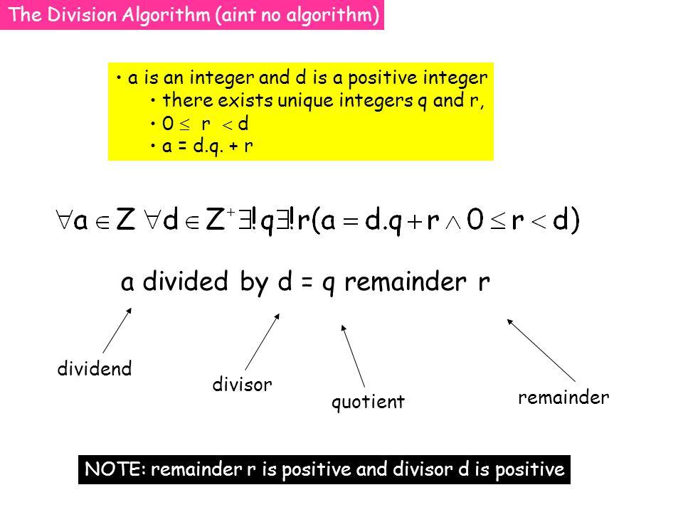The Division Algorithm (aint no algorithm) a is an integer and d is a positive integer there exists unique integers q and r, 0 r d a = d.q.