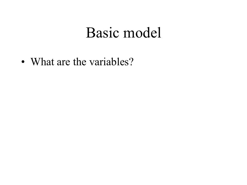 Basic model What are the variables