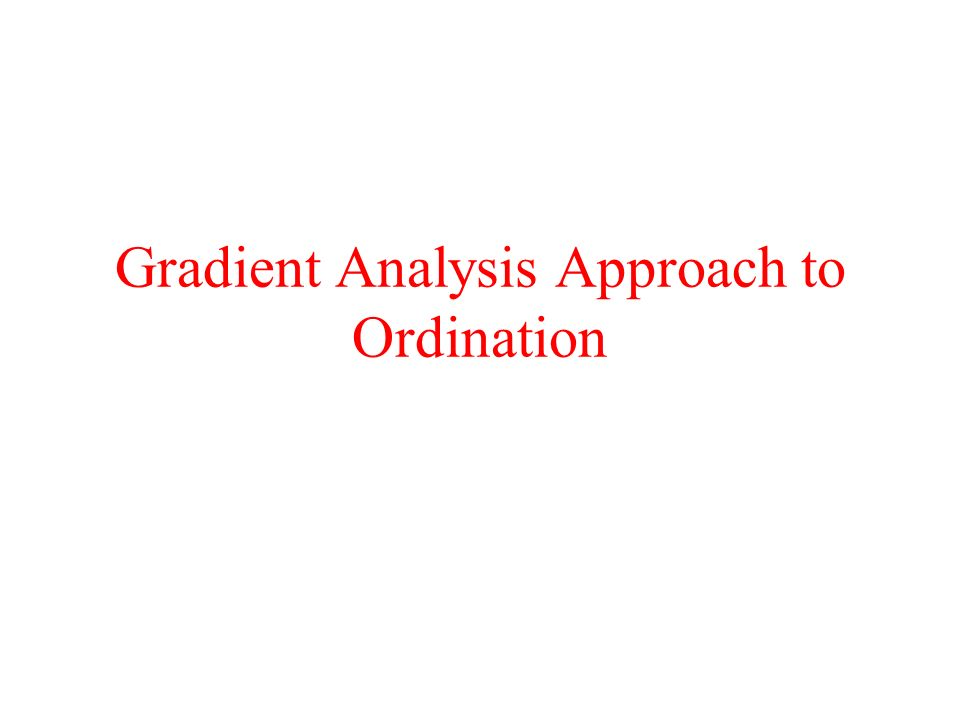 Gradient Analysis Approach to Ordination