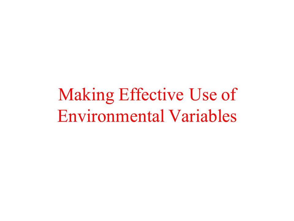 Making Effective Use of Environmental Variables