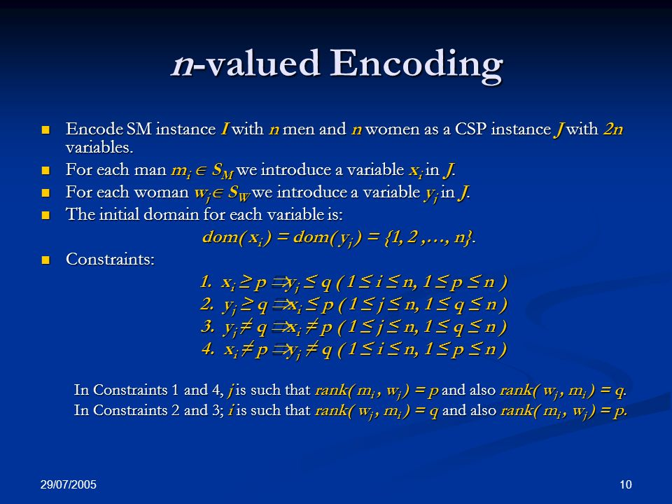 29/07/ n-valued Encoding Encode SM instance I with n men and n women as a CSP instance J with 2n variables.