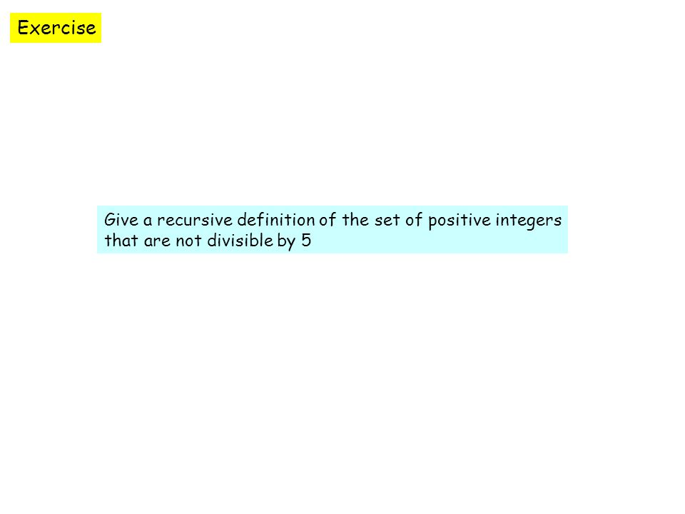 Exercise Give a recursive definition of the set of positive integers that are not divisible by 5