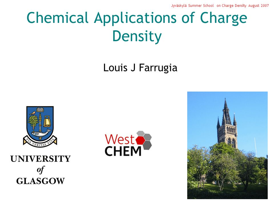 Chemical Applications of Charge Density Louis J Farrugia Jyväskylä Summer School on Charge Density August 2007