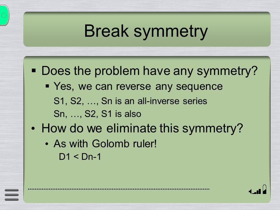 Break symmetry Does the problem have any symmetry.