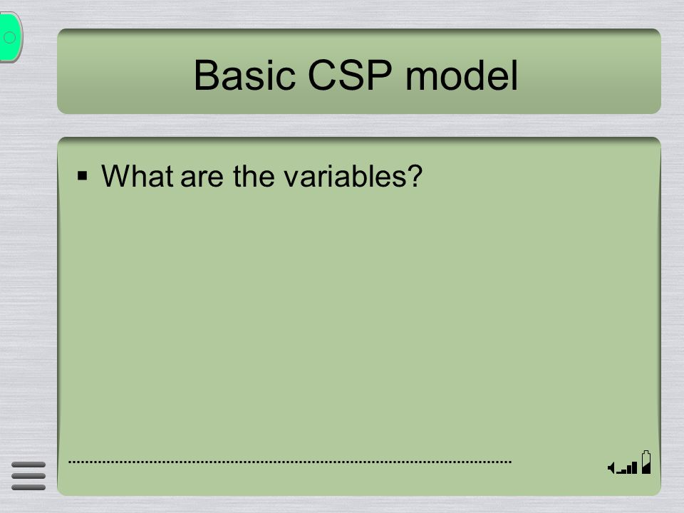 Basic CSP model What are the variables