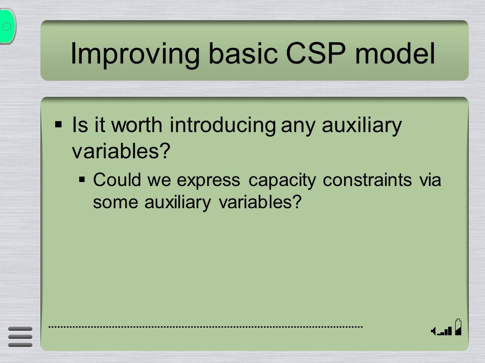 Improving basic CSP model Is it worth introducing any auxiliary variables? Could we express capacity constraints via some auxiliary variables?