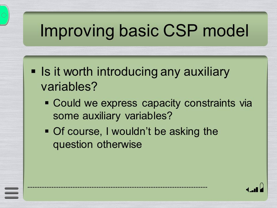 Improving basic CSP model Is it worth introducing any auxiliary variables? Could we express capacity constraints via some auxiliary variables? Of cour