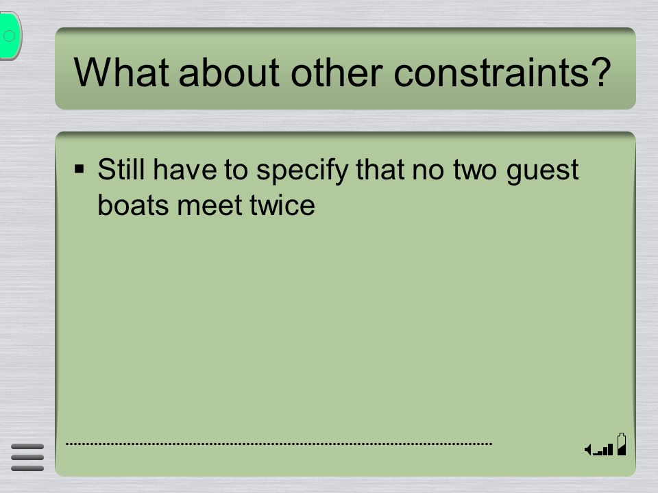 What about other constraints? Still have to specify that no two guest boats meet twice