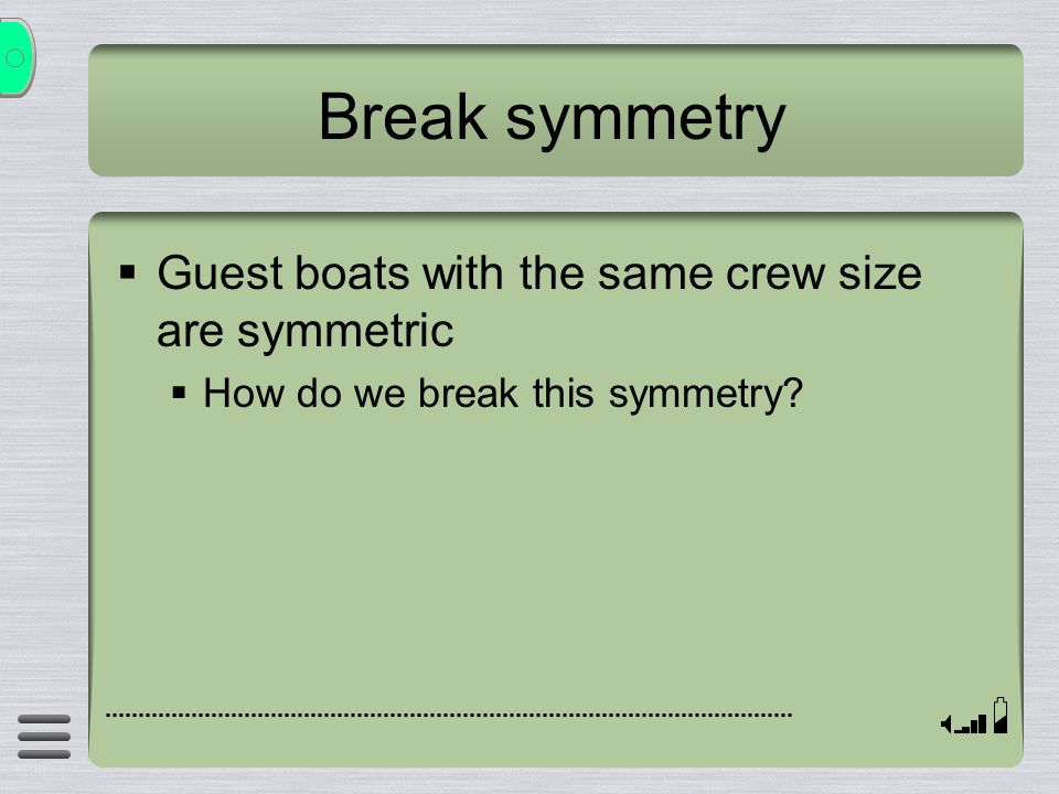 Break symmetry Guest boats with the same crew size are symmetric How do we break this symmetry