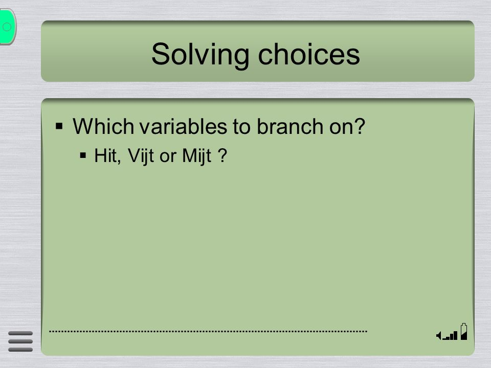Solving choices Which variables to branch on? Hit, Vijt or Mijt ?