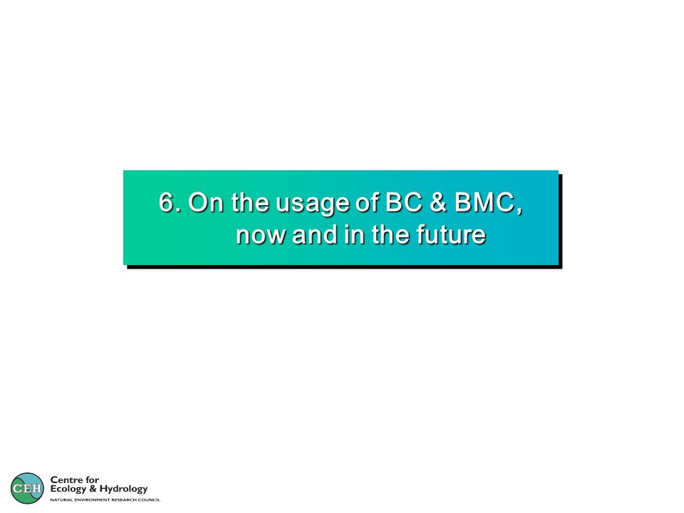 6. On the usage of BC & BMC, now and in the future