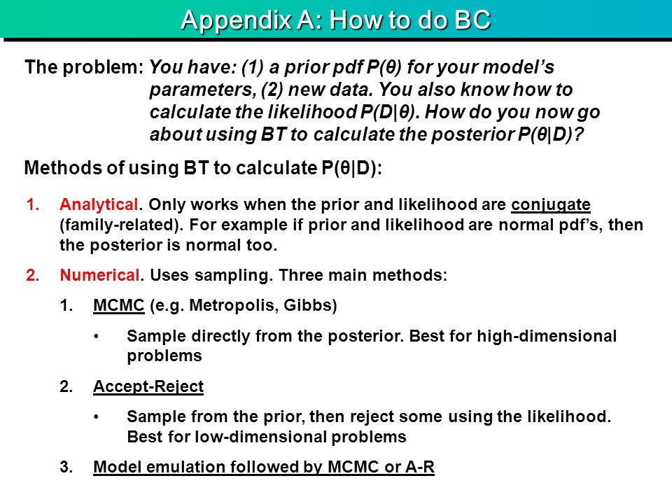 Appendix A: How to do BC The problem: You have: (1) a prior pdf P(θ) for your models parameters, (2) new data.