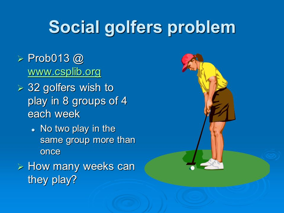 Social golfers problem golfers wish to play in 8 groups of 4 each week 32 golfers wish to play in 8 groups of 4 each week No two play in the same group more than once No two play in the same group more than once How many weeks can they play.