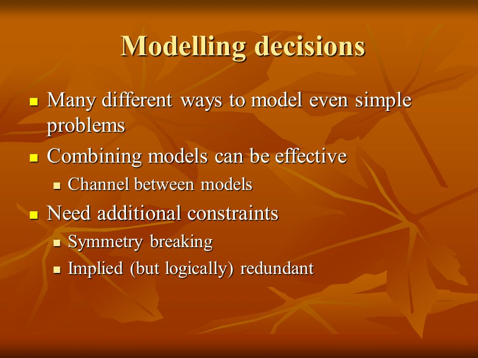Implied constraints We should always look for implied constraints we can add to model We should always look for implied constraints we can add to model Encourage constraint propagation Encourage constraint propagation