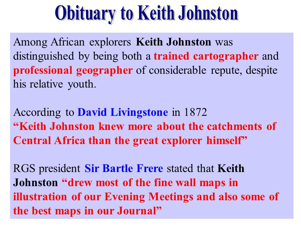 Among African explorers Keith Johnston was distinguished by being both a trained cartographer and professional geographer of considerable repute, desp