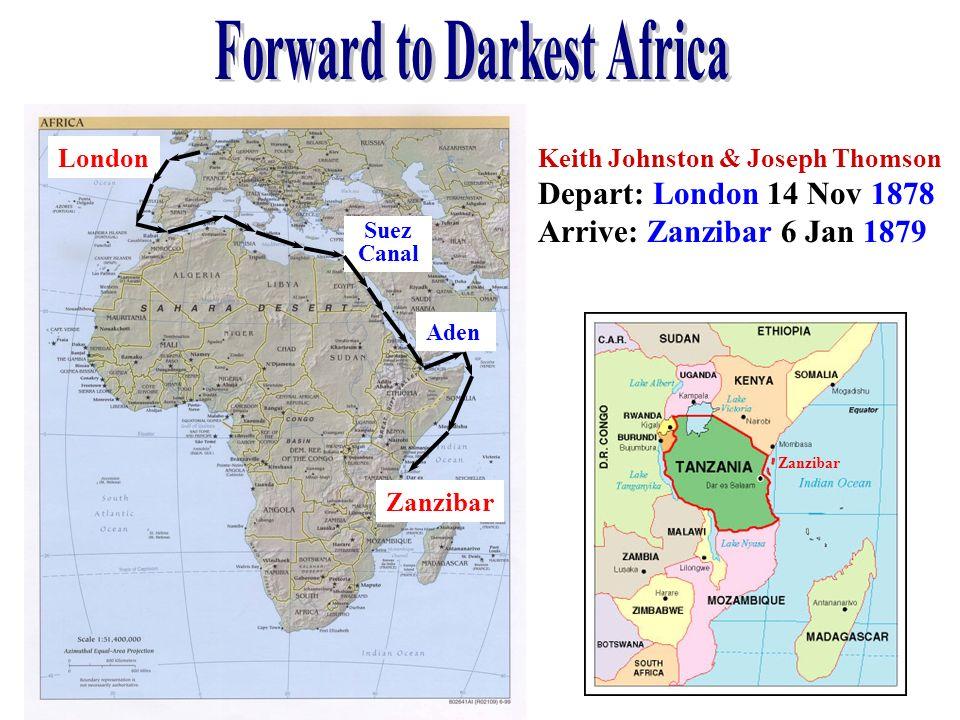 London Suez Canal Aden Zanzibar Keith Johnston & Joseph Thomson Depart: London 14 Nov 1878 Arrive: Zanzibar 6 Jan 1879 Zanzibar