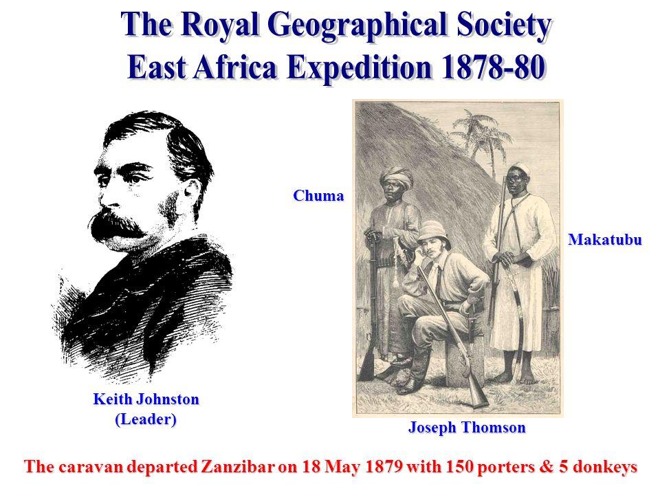 Keith Johnston (Leader) Joseph Thomson Chuma Makatubu The caravan departed Zanzibar on 18 May 1879 with 150 porters & 5 donkeys