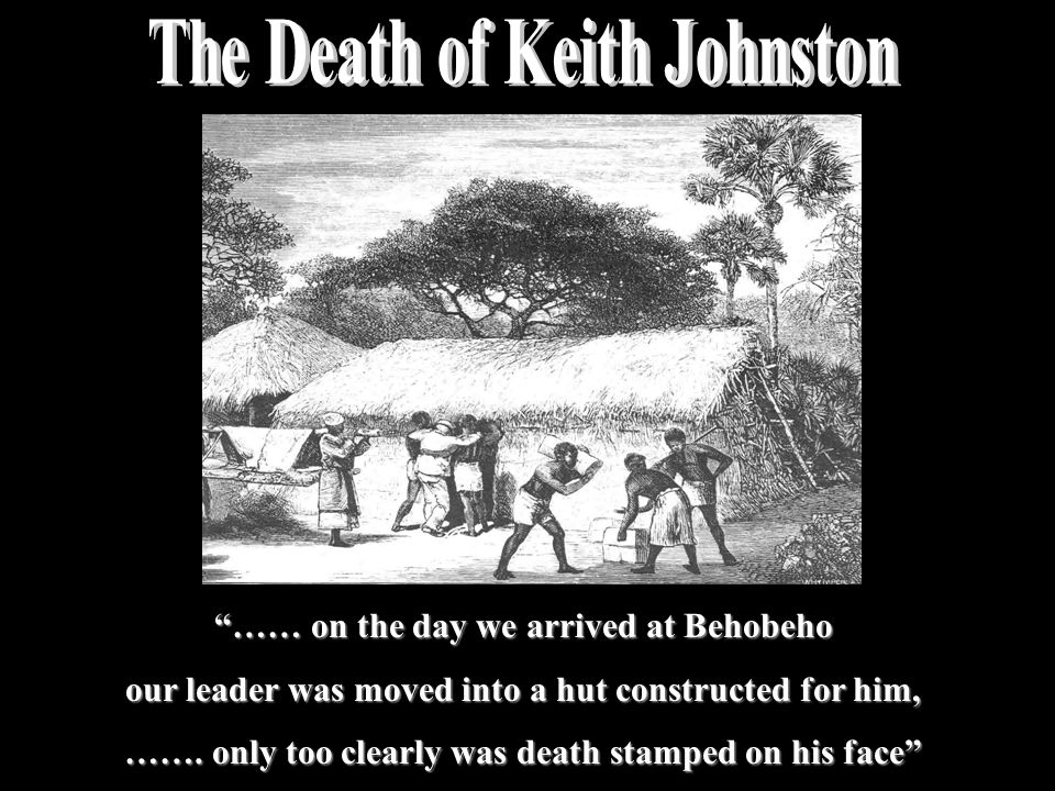 …… on the day we arrived at Behobeho our leader was moved into a hut constructed for him, ……. only too clearly was death stamped on his face