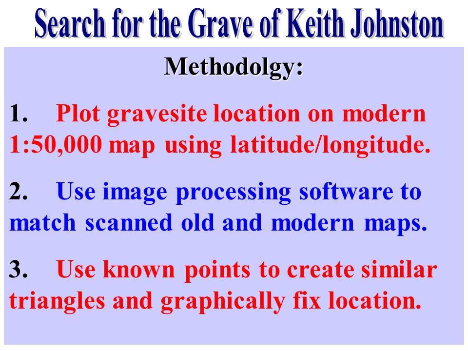 Methodolgy: 1.Plot gravesite location on modern 1:50,000 map using latitude/longitude. 2.Use image processing software to match scanned old and modern