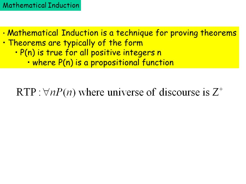Mathematical Induction is a technique for proving theorems Theorems are typically of the form P(n) is true for all positive integers n where P(n) is a propositional function Mathematical Induction