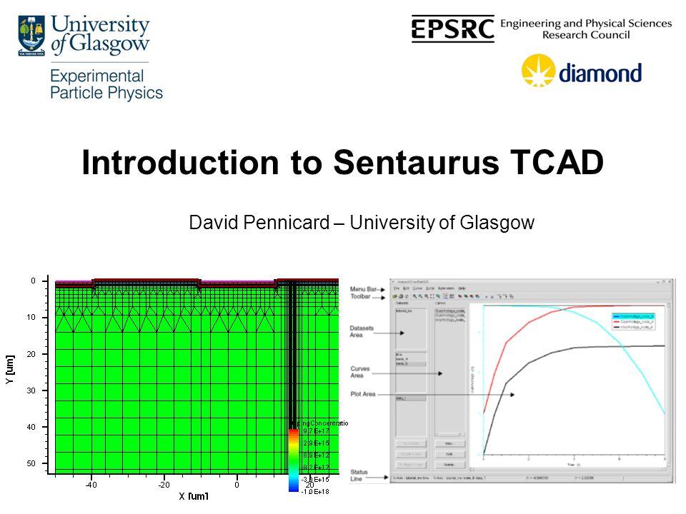 Introduction to Sentaurus TCAD David Pennicard – University of Glasgow