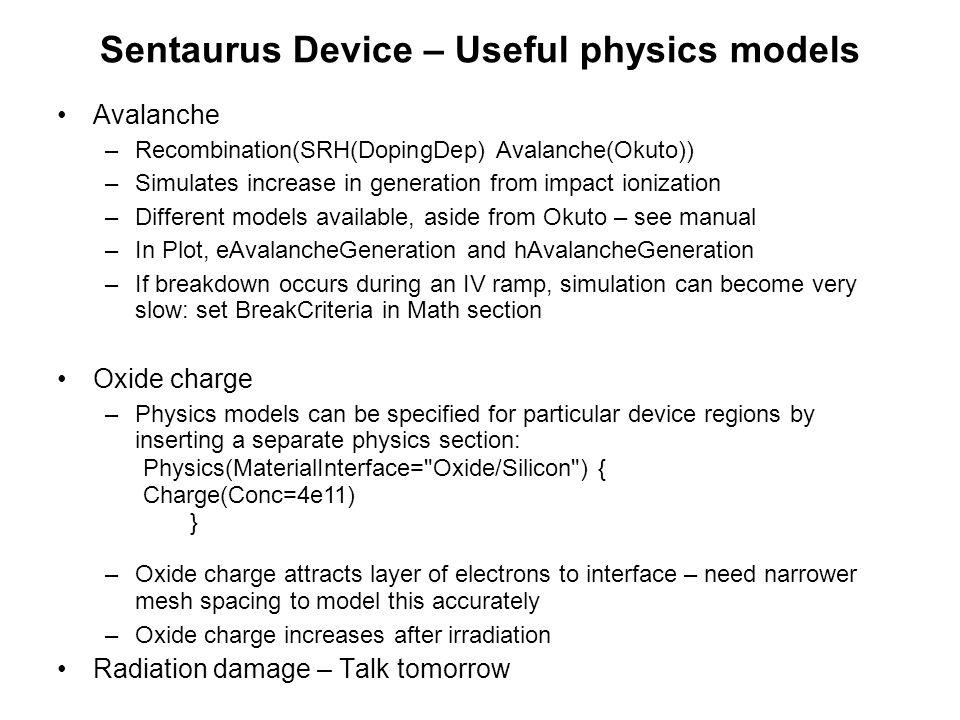 Sentaurus Device – Useful physics models Avalanche –Recombination(SRH(DopingDep) Avalanche(Okuto)) –Simulates increase in generation from impact ioniz