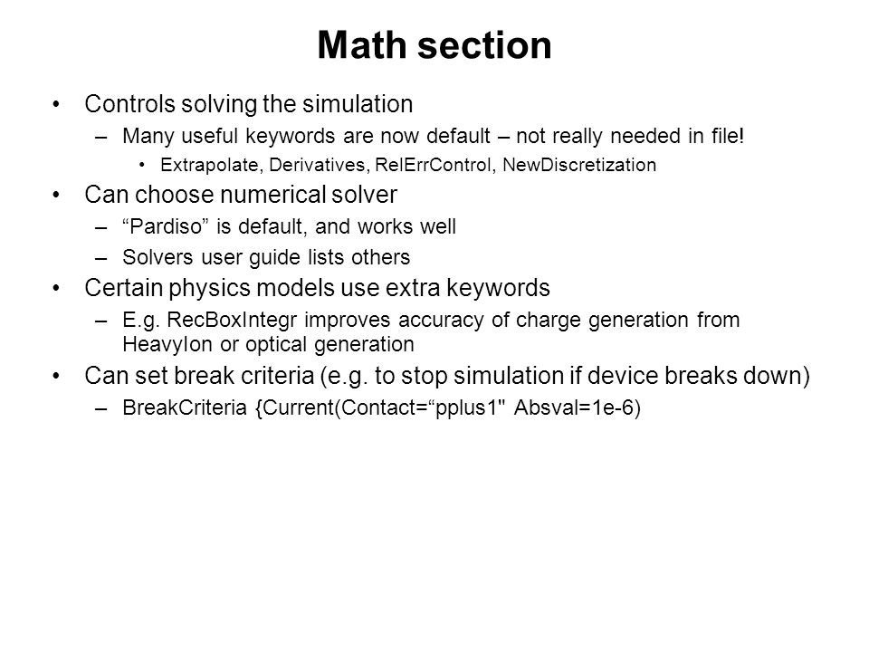 Math section Controls solving the simulation –Many useful keywords are now default – not really needed in file! Extrapolate, Derivatives, RelErrContro